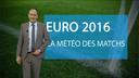 Euro 2016 : la m�t�o des matchs de ce samedi...