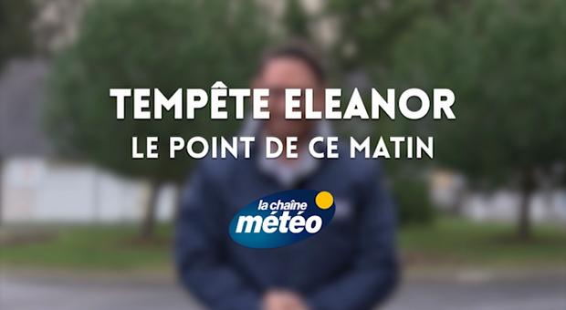 Vidéo Tempête Eleanor : le point très venté de ce matin !