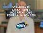 Cyclones en Atlantique : prévisions pour la saison 2018